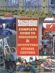 Special Mega Section: <br>Recreation Management�s Complete Guide to Designing and Outfitting Fitness Centers: