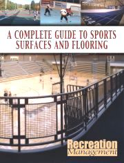 Special Supplement: <br>Recreation Management�s Complete Guide to Sports Surfaces and Flooring: