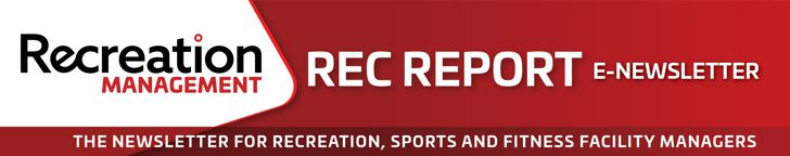 Recreation Management Rec Report - The Newsletter for Recreation, Sports & Fitness Facility Managers
