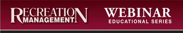 Recreation Management's Webinar Educational Series